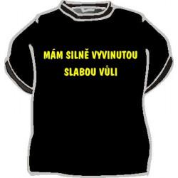 Tričko Mám silně vyvinutou slabou vůli