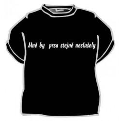 Tričko Mně by prsa stejně neslušela